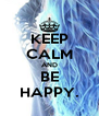 KEEP CALM AND BE HAPPY. - Personalised Poster A4 size