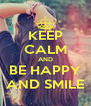 KEEP CALM AND BE HAPPY AND SMILE - Personalised Poster A4 size