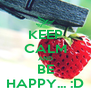 KEEP CALM AND BE HAPPY... :D - Personalised Poster A4 size