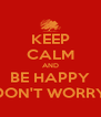 KEEP CALM AND BE HAPPY DON'T WORRY - Personalised Poster A4 size