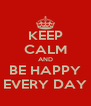 KEEP CALM AND BE HAPPY EVERY DAY - Personalised Poster A4 size