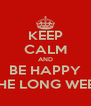 KEEP CALM AND BE HAPPY FOR THE LONG WEEKEND - Personalised Poster A4 size