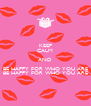 KEEP CALM AND BE HAPPY FOR WHO YOU ARE BE HAPPY FOR WHO YOU ARE - Personalised Poster A4 size