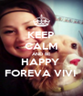KEEP CALM AND BE HAPPY  FOREVA VIVI  - Personalised Poster A4 size