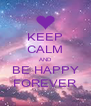 KEEP CALM AND BE HAPPY FOREVER - Personalised Poster A4 size
