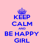 KEEP CALM AND BE HAPPY GIRL - Personalised Poster A4 size