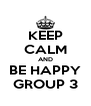 KEEP CALM AND BE HAPPY GROUP 3 - Personalised Poster A4 size