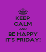 KEEP CALM AND BE HAPPY IT'S FRIDAY! - Personalised Poster A4 size