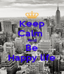 Keep Calm  And Be Happy life - Personalised Poster A4 size