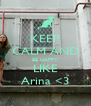 KEEP CALM AND BE HAPPY LIKE Arina <3 - Personalised Poster A4 size