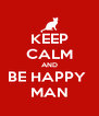 KEEP CALM AND BE HAPPY  MAN - Personalised Poster A4 size