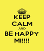 KEEP CALM AND BE HAPPY MI!!!! - Personalised Poster A4 size