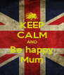 KEEP CALM AND Be happy Mum - Personalised Poster A4 size