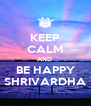 KEEP CALM AND  BE HAPPY SHRIVARDHA - Personalised Poster A4 size