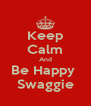 Keep Calm And Be Happy  Swaggie - Personalised Poster A4 size