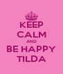 KEEP CALM AND BE HAPPY TILDA - Personalised Poster A4 size