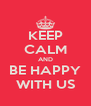 KEEP CALM AND BE HAPPY WITH US - Personalised Poster A4 size