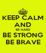 KEEP CALM AND BE HARD BE STRONG BE BRAVE - Personalised Poster A4 size