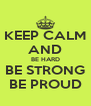 KEEP CALM AND BE HARD BE STRONG BE PROUD - Personalised Poster A4 size