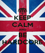 KEEP CALM AND BE HARDCORE - Personalised Poster A4 size