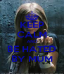 KEEP CALM AND BE HATED BY MUM - Personalised Poster A4 size