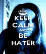 KEEP CALM AND BE HATER - Personalised Poster A4 size