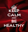 KEEP CALM AND BE HEALTHY - Personalised Poster A4 size
