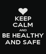 KEEP CALM AND BE HEALTHY AND SAFE - Personalised Poster A4 size