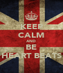 KEEP CALM AND BE HEART BEATS - Personalised Poster A4 size