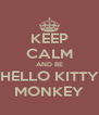 KEEP CALM AND BE HELLO KITTY MONKEY - Personalised Poster A4 size