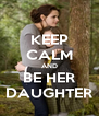 KEEP CALM AND BE HER DAUGHTER - Personalised Poster A4 size