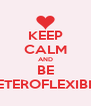 KEEP CALM AND BE HETEROFLEXIBLE - Personalised Poster A4 size