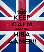 KEEP CALM AND BE  HIBA AAMER!! - Personalised Poster A4 size
