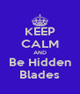 KEEP CALM AND Be Hidden Blades - Personalised Poster A4 size