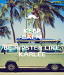 KEEP CALM AND BE HIPSTER LIKE KARLEE - Personalised Poster A4 size