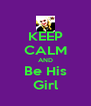 KEEP CALM AND Be His Girl - Personalised Poster A4 size