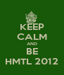 KEEP CALM AND BE HMTL 2012 - Personalised Poster A4 size