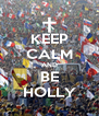 KEEP CALM AND BE HOLLY - Personalised Poster A4 size