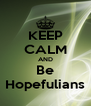 KEEP CALM AND Be Hopefulians - Personalised Poster A4 size