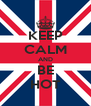 KEEP CALM AND BE HOT - Personalised Poster A4 size