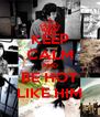 KEEP CALM AND BE HOT LIKE HIM - Personalised Poster A4 size