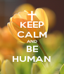 KEEP CALM AND BE HUMAN - Personalised Poster A4 size