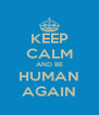 KEEP CALM AND BE HUMAN AGAIN - Personalised Poster A4 size