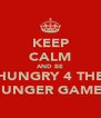 KEEP CALM AND BE HUNGRY 4 THE HUNGER GAMES - Personalised Poster A4 size