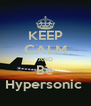KEEP CALM AND Be Hypersonic  - Personalised Poster A4 size