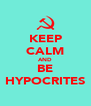 KEEP CALM AND BE HYPOCRITES - Personalised Poster A4 size