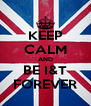 KEEP CALM AND BE I&T FOREVER - Personalised Poster A4 size