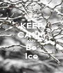 KEEP CALM AND Be Ice - Personalised Poster A4 size