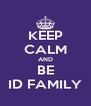 KEEP CALM AND BE ID FAMILY - Personalised Poster A4 size