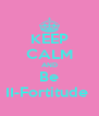 KEEP CALM AND Be II-Fortitude  - Personalised Poster A4 size